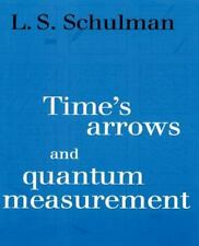 Time's Arrows and Quantum Measurement by Lawrence S. Schulman (1997, Paperback)