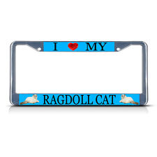 I LOVE MY RAGDOLL CAT Metal License Plate Frame Tag Border Two Holes