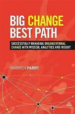Big Change, Best Path: Successfully Managing Organizational Change with...
