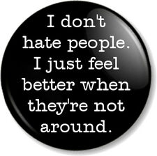 "I don't hate people 1"" 25mm Pin Button Badge Novelty/ Message Emo Sarcastic Goth"