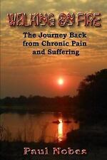 On Fire: Walking on Fire : The Journey Back from Chronic Pain and Suffering...