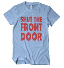 SHUT THE FRONT DOOR FUNNY Unisex Adult T-Shirt Tee Top