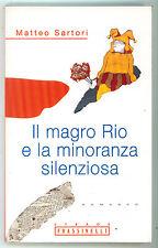 SARTORI MATTEO IL MAGRO RIO E LA MINORANZA SILENZIOSA FRASSINELLI 1997 STRADE
