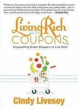 Living Rich with Coupons : Empowering Smart Shoppers to Live Rich by Cindy...