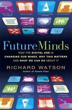 Future Minds: How the Digital Age is Changing Our Minds, Why this Matters and Wh