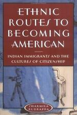 Ethnic Routes to Becoming American: Indian Immigrants and the Cultures of Citiz