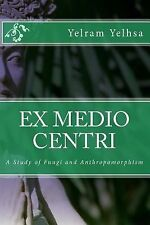 Ex Medio Centri: A Study of Fungi and Anthropomorphism, Mitchell, Michael Jerry,