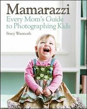 Mamarazzi : Every Mom's Guide to Photographing Kids by Stacy Wasmuth (2011, Pap…