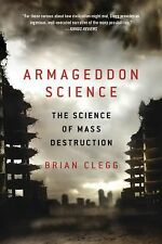 Armageddon Science : The Science of Mass Destruction by Brian Clegg (2012,...