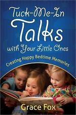 Tuck-Me-In Talks with Your Little Ones : Creating Happy Bedtime Memories by...