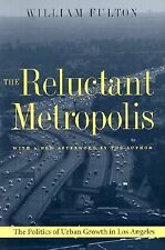 The Reluctant Metropolis: The Politics of Urban Growth in Los Angeles Fulton, W