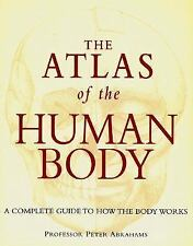 The Atlas of the Human Body: A Complete Guide to How the Body Works Abrahams, P