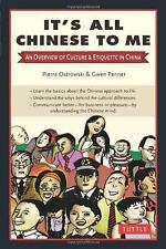 It's All Chinese to Me : An Overview of Culture and Etiquette in China by...