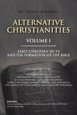Alternative Christianities Volume I : Early Christian Sects and the Formation...