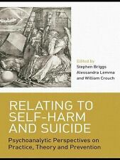 Relating to Self-Harm and Suicide : Psychoanalytic Perspectives on Practice,...
