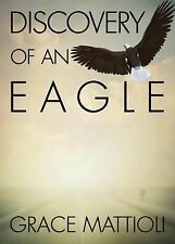 Discovery of an Eagle by Grace Mattioli (2014, Paperback)