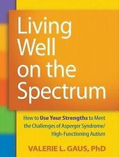Living Well on the Spectrum: How to Use Your Strengths to Meet the Challenges...