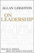 On Leadership: Practical Wisdom from the People Who Know, By Leighton, Allan,in