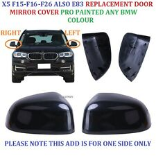 BMW X5 F15 F16 F26 E83 Wing Mirror Cover R/H OR L/H PAINTED ANY BMW COLOR 2014