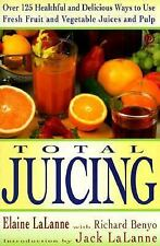 Total Juicing : Over 125 Healthful and Delicious Ways to Use Fresh Fruit and...