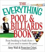 The Everything Pool and Billiards Book : From Breaking to Bank Shots