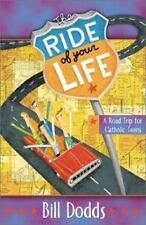 The Ride of Your Life: A Catholic Road Trip for Teens Bill Dodds Paperback