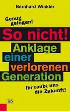 Winkler, Bernhard - So nicht! Anklage einer verlorenen Generation