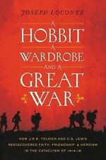 A Hobbit, a Wardrobe, and a Great War : How J. R. R. Tolkien and C. S. Lewis...