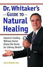 Dr. Whitaker's Guide to Natural Healing : America's Leading Wellness Doctor Shar