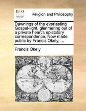 Dawnings Everlasting Gospel-Light Glimmering Out Pri by Okely Francis -Paperback