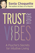 Trust Your Vibes: Secret Tools for Six-Sensory Living by Sonia Choquette...