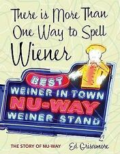 There Is More Than One Way to Spell Wiener : The Story of Nu-Way by Ed...