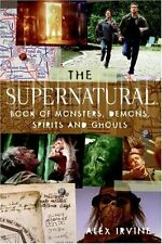 "The ""Supernatural"" Book of Monsters, Spirits, Demons, and Ghouls by Alex Irvin ,"