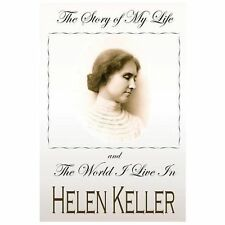 The STORY of MY LIFE and the WORLD I LIVE In by Helen Keller (2013, Paperback)