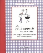 The Petit Appetit Cookbook : Easy, Organic Recipes to Nurture Baby and Toddler
