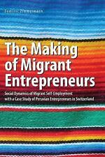 The Making of Migrant Entrepreneurs : Social Dynamics of Migrant...