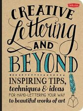 Creative Lettering and Beyond: Inspiring tips, techniques, and ideas for hand...