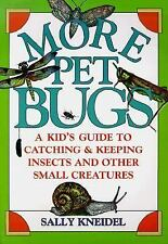 More Pet Bugs: A Kid's Guide to Catching and Keeping Insects and Other Small Cre