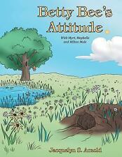 Betty Bee's Attitude : With Myrt, Maybelle and Milton Mole by Jacquelyn S.