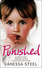 Punished: A Mother's Cruelty. A Daughter's Survival..VANESSA STEEL...LIKE NEW