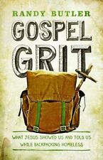 Gospel Grit: What Jesus Showed Us and Told Us While Backpacking Homeless, Butler