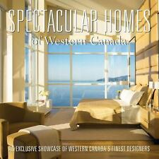 Spectacular Homes of Western Canada: An Exclusive Showcase of the Fine-ExLibrary