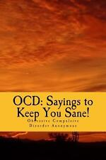 OCD: Sayings to Keep You Sane! : Reminders, Affirmations and Slogans by...