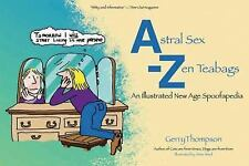 Astral Sex-Zen Teabags: An Illustrated New Age Spoofapedia