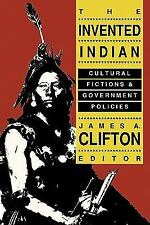 The Invented Indian : Cultural Fictions and Government Politics (1990,...