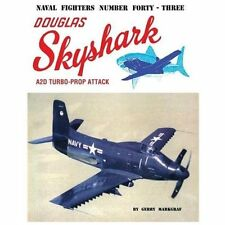 Naval Fighters Ser.: Douglas Skyshark A2D Turbo-Prop Attack No. 43 by Gerry...