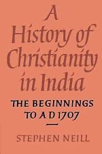 A History of Christianity in India: The Beginnings to AD 1707, Neill, Stephen, G