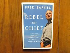 "FRED   BARNES   Signed  Book (""REBEL  IN  CHIEF""-2006  First  Edition  Hardback)"