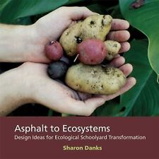 Asphalt to Ecosystems : Design Ideas for Schoolyard Transformation by Sharon...