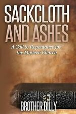 Sackcloth and Ashes : A Call for the Modern Church to Repent by Bro Billy...